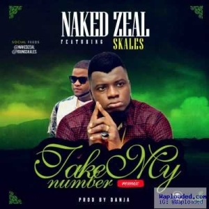 Naked Zeal - Take My Number ft. Skales